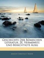 Geschichte Der Römischen Literatur. 2e, Vermehrte Und Berichtigte Ausg