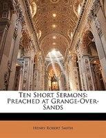 Ten Short Sermons: Preached At Grange-over-sands
