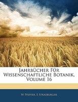Jahrbucher Fur Wissenschaftliche Botanik, Volume 16