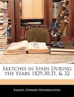 Sketches In Spain During The Years 1829,30,31, & 32