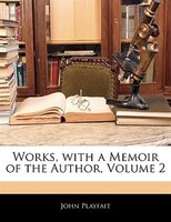 Works, With A Memoir Of The Author, Volume 2
