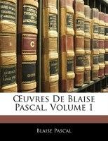Ouvres De Blaise Pascal, Volume 1