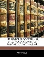 The Knickerbocker: Or, New-york Monthly Magazine, Volume 44