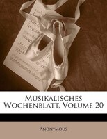 Musikalisches Wochenblatt, Volume 20