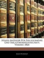 Neuer Anzeiger Fur Bibliographie Und Bibliothekwissenschaft, Volume 1864