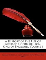 A History Of The Life Of Richard Coeur-de-lion, King Of England, Volume 4