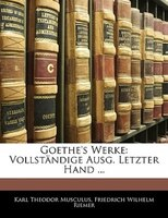 Goethe's Werke: Vollständige Ausg. Letzter Hand ... Fuenfunddrenzigster Band