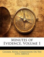 Minutes Of Evidence, Volume 1