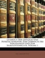 Lehrbuch Der Geologie Und Petrefactenkunde: Zum Gebrauche Bei Vorlesungen Und Zum Selbstunterrichte, Volume 1