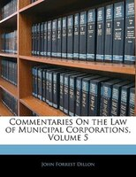 Commentaries On The Law Of Municipal Corporations, Volume 5