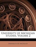 University Of Michigan Studies, Volume 2