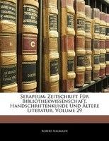 Serapeum: Zeitschrift Fur Bibliothekwissenschaft, Handschriftenkunde Und Altere Literatur, Volume 29