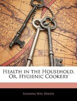 Health In The Household, Or, Hygienic Cookery