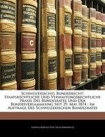 Schweizerisches Bundesrecht: Staatsrechtliche Und Verwaltungsrechtliche Praxis Des Bundesrates Und Der Bundesversammlung Seit 29