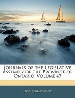 Journals Of The Legislative Assembly Of The Province Of Onta
