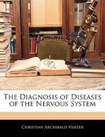 The Diagnosis Of Diseases Of The Nervous System