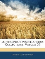 Smithsonian Miscellaneous Collections, Volume 20