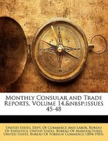 Monthly Consular And Trade Reports, Volume 14, Issues 45-48