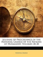 Journal Of Proceedings Of The National Grange Of The Patrons Of Husbandry, Volumes 28-30