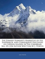 Sir Edward Seaward's Narrative of His Shipwreck, and Consequent Discovery of Certain Islands in the Caribbean Sea. Ed.