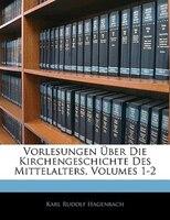 Vorlesungen Über Die Kirchengeschichte Des Mittelalters, Erster Theil