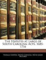 The Statutes At Large Of South Carolina: Acts, 1685-1716