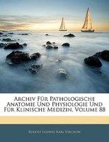 Archiv Fur Pathologische Anatomie Und Physiologie Und Fur Klinische Medizin, Volume 88