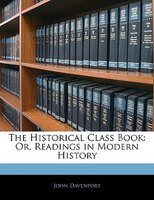The Historical Class Book: Or, Readings In Modern History