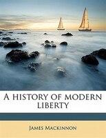 A history of modern liberty Volume 3