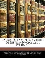 Fallos De La Suprema Corte De Justicia Nacional ..., Volume 6