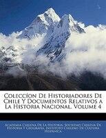 Coleccíon De Historiadores De Chile Y Documentos Relativos A La Historia Nacional, Volume 4