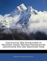 Geschichte Der Revolution In Preussen: Zwölf Bücher Preussischer Geschichte Für Das Deutsche Volk
