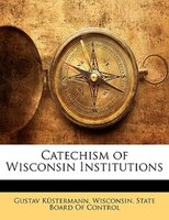 Catechism Of Wisconsin Institutions