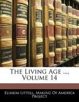 The Living Age ..., Volume 14