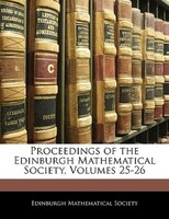 Proceedings Of The Edinburgh Mathematical Society, Volumes 25-26