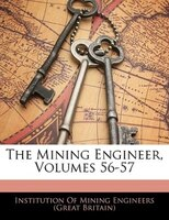 The Mining Engineer, Volumes 56-57