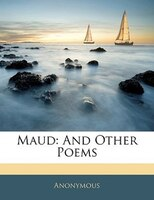 Maud: And Other Poems