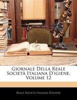 Giornale Della Reale Società Italiana D'igiene, Volume 12
