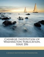 Carnegie Institution Of Washington Publication, Issue 206