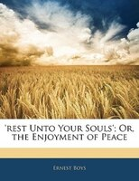 'rest Unto Your Souls'; Or, The Enjoyment Of Peace