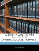 Albrecht Von Graefe's Archiv für Ophthalmologie, Siebenzehnter Jahrgang, Abtheilung I