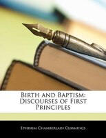 Birth And Baptism: Discourses Of First Principles