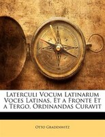 Laterculi Vocum Latinarum Voces Latinas, Et a Fronte Et a Tergo, Ordinandas Curavit