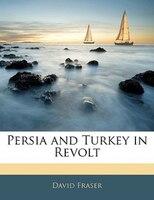Persia And Turkey In Revolt