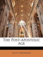 The Post-apostolic Age