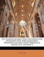 Die Evangelischen Und Epistolischen Perikopen Des Kirchenjahres: Wissenschaftlich Und Erbaulich Ausgelegt, Volume 5