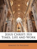 Jesus Christ: His Times, Life And Work