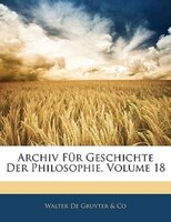 Archiv Fur Geschichte Der Philosophie, Volume 18