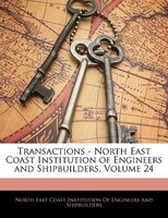 Transactions - North East Coast Institution Of Engineers And Shipbuilders, Volume 24