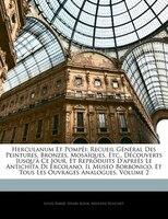 Herculanum Et Pompéi: Recueil Général Des Peintures, Bronzes, Mosaïques, Etc., Découverts